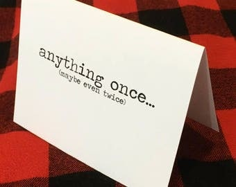 Anything once...maybe even twice card