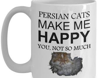 Persian Cat Coffee Mug - Persian Cats Make Me Happy, You Not So Much White Cup, Anniversary, Birthday, Holiday Gift Idea For Kitty Lovers