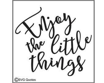 Enjoy The Little Things SVG DXF EPS Cutting File For Cricut Explore & More. Instant Download.Personal/Commercial Use.Sticker Vinyl Printable