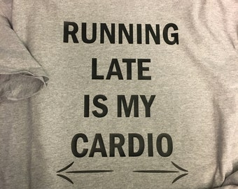 Running late is my cardio T-Shirt unisex