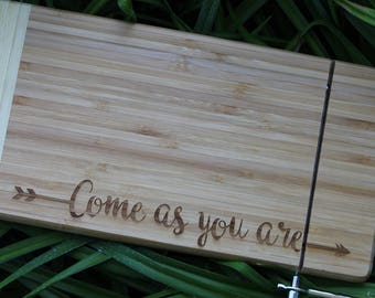 Come As You Are Cheese Board - Engraved, Personalized, Custom, Gift, Birthday, Housewarming, Home Decor.