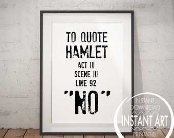 Hamlet Quote - William Shakespeare - Literary Gift - To Quote Hamlet, No - Shakespeare Print - Shakespeare Poster - Shakespeare Hamlet Funny