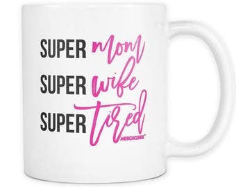 Super Mom Super Wife Super Tired Coffee Mug Funny Cute Mothers Day Gift Idea