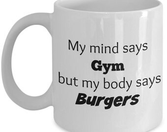 My Mind Says Gym, but My Body Says Burgers Mug