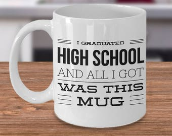 I Graduated High School And All I Got Was This Mug - High School Graduation Gifts - Graduation Coffee Mug - Funny Grad Gifts - Change Jar