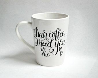Dear Coffee I Need You xoxo Coffee Mug Ceramic 15 Oz Coffee Mug Typography Script Hand Lettered