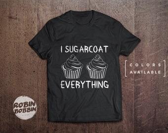 I Sugarcoat Everything - Colors Available - UNISEX Adult T-Shirt - Unisex or Womans Shirt Vneck Option