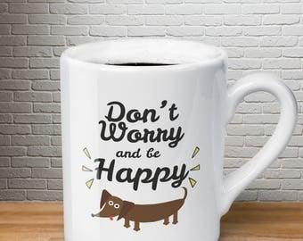 Don't Worry Be Happy Dachshund Mug