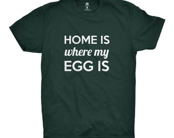 Home Is Where My Egg Is T-Shirt for Big Green Egg fan