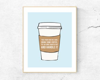 Toss Your Hair In A Bun, Drink Some Coffee, Put On Some Gangsta Rap and Handle It | Blue | Removable Wall Sticker or Print | Free Shipping