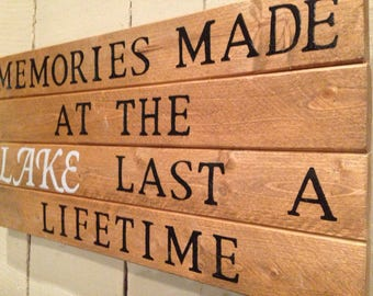 Memories Made At The Lake Last A Lifetime... Handcrafted Wooden Sign