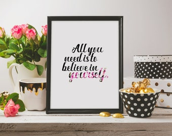 All you need is to believe in yourself, A3, Art Decor, Cheap Digital Printable, Motivational Quote