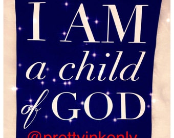 I AM A Child of God Tshirt