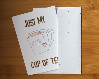 Just My Cup Of Tea Handmade Greeting Card