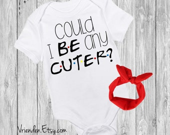 Could I BE any CUTER - F.R.I.E.N.D.S inspired baby bodysuit; joey doesn't share food, i'll be there for you, friends forever