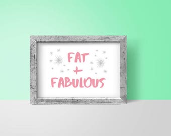 Body Positive Print Fat & Fabulous   instant download, fat acceptance, self love, girl power, printable, feminist wall art, feminism poster