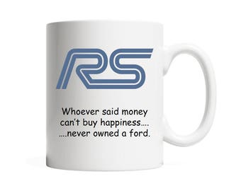 Ford RS Car Logo Mug | Whoever Said Money Can't Buy Happiness, Never Owned a Ford 11oz MUG Ford Mondeo, Ford Focus RS