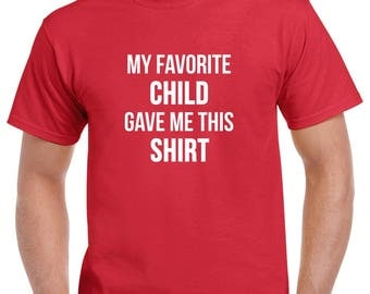My Favorite Child Gave Me This Shirt Tshirt- Dad Shirt- Gift for Dad- Fathers Day Gift