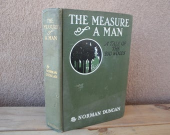 The Measure of a Man, A Tale of the Big Woods, by Norman Duncan-Vintage book, 1911