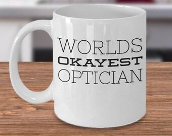 Eye Doctor Mug - Optometrist Gifts - Eye Doctor Coffee Cup - Gifts for Optometrist - Funny Eye Optician Gift - World's Okayest Optician