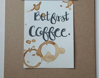 Hand lettered 5x7in. Coffee Quote