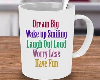 Dream Big Mug,  Wake up Smiling mug, coffee mug, Positive mug, Inspiration mug, custom mug, Laugh out Loud, Have Fun, Worry Less, Coffee Mug