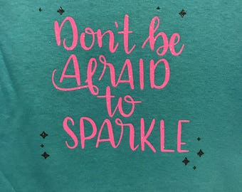 Don't Be Afraid To Sparkle Shirt