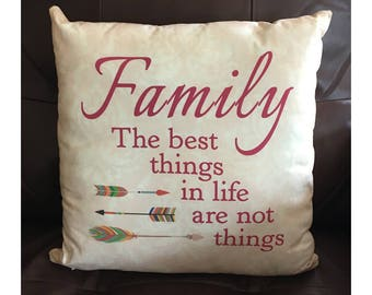Family...The Best Things in Life are Not Things Pillow
