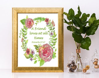 Proverbs 17:17, a friend loves at all times, instant download print, scripture quote, Bible verse art, watercolor flower print, gift for her