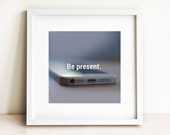 Be Present, INSTANT Downloadable Print, Square, 8'x8', 6'x6', 4'x4', Wall Art, Quote
