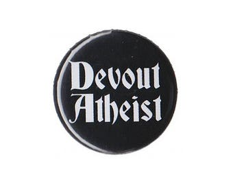 "Devout Atheist Button Badge Pinback 1"", 1.25"" or 2.25"" atheism"