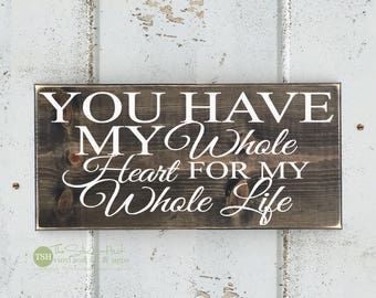 You Have My Whole Heart For My Whole Life Wood Sign - Home Decor - Signs - Rustic Sign - Love Sign Wedding Sign Distressed Wooden Sign S269