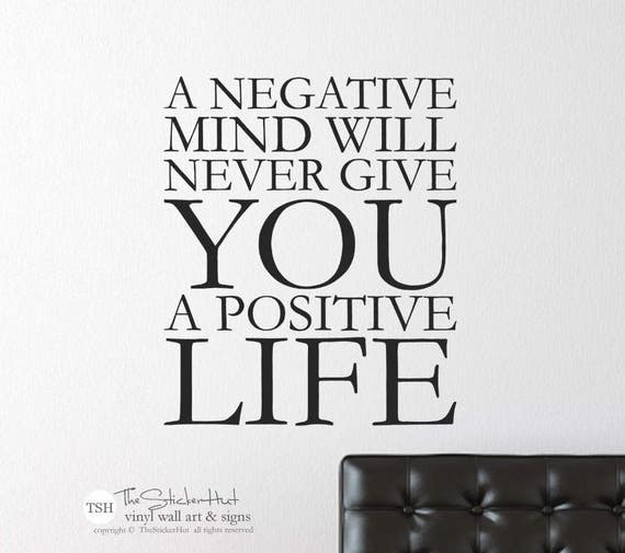 A Negative Mind Doesn't Get You a Postive Life Wall Decal by thestickerhut