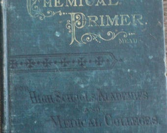 Selling my stash of antique books!! ©1885 - Chemical Primer for High School, Academies and Medical Colleges (Meads) - Pacific Press