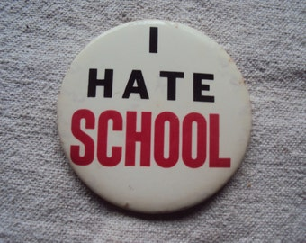 "Large 3 1/2 "" Vintage 50s  Amusement Park I Hate School  White Red and Black MOTTO SLOGAN Badge Pin"
