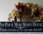 Pop Pop & Mom Mom's House Where Cousins Go To Become Friends  Wooden Sign