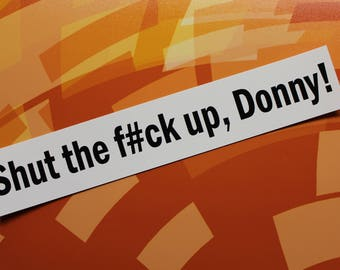 Shut the f*ck up Donny The Big Lebowski Vinyl Bumper Sticker Car Laptop Bike