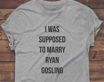 I Was Supposed To Marry RYAN GOSLING Shirt, bride to be shirt, bridal gift, bride, bridesmaid shirt, bachelorette party, bride tee, tshirt