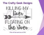 Killing My Liver Floating On The River SVG File