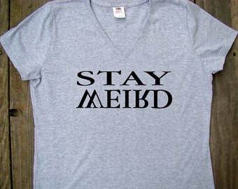 STAY WEIRD ladies V neck shirt, Stay weird funny tops and tees - Gift for her