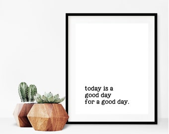 Today is a Good Day for a Good Day, Inspirational Quote Wall Art, Motivating Wall Decor, Powder Room Wall Decor, Bathroom Wall Decor, Print