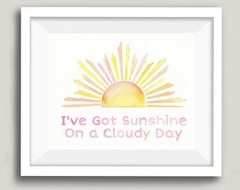 I've Got Sunshine On a Cloudy Day - Song Lyric Art Print - Sunshine Nursery Decor - Original Art - You Are My Sunshine - My Girl Temptations