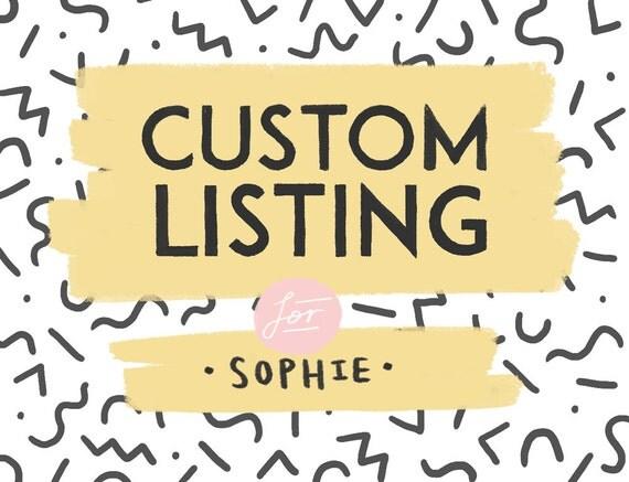 Custom Listing for Sophie!