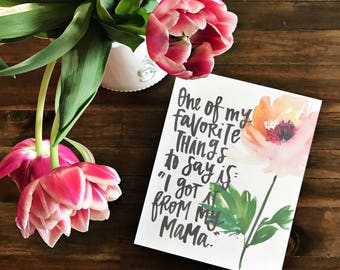 Got It From My Mama - Hand Lettered Wall Print - Perfect for Mother's Day gifts, birthday, mom, women, ladies