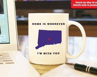 Connecticut CT Coffee Mug Cup, Home Is Wherever I'm With You, Gift Present, Anniversary, Personalized Color Custom Location Hartford Bristol