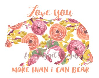 Floral Bear- Love you more than I can bear- INSTANT DOWNLOAD