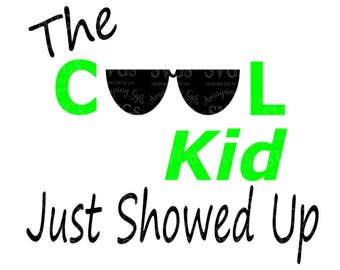 SVG Cutting Files - The Cool Kid just Showed Up - Tshirt SVG - Summer SVG