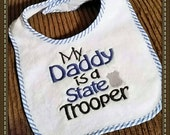 Police Officer Baby Boy Bib - My Daddy is a State Trooper Embroidered Saying Ready to Ship