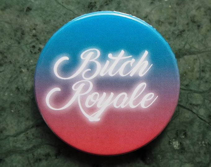 Pinback Button, BITCH ROYALE, Ø 1.5 Inch Badge, fun, typography