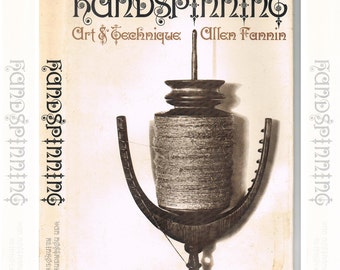 Handspinning, Art and Technique - Allen Fannin – 1970 – Complete Instructions for all Aspects of Spinning Fibers by Hand - Fiber Crafts